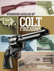 Standard Catalog of Colt Firearms, 2nd Edition Standard Catalog of Colt Firearms, 2nd Edition, U5560