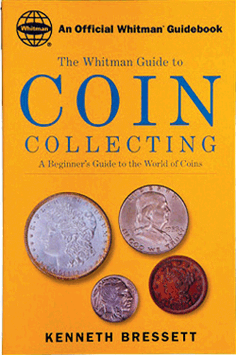 Coin Collecting A Beginners Guide to the World of Coins, 1st Edition  ISBN:0307480089 Coin Collecting A Beginners Guide to the World of Coins, Whitman, 0307480089