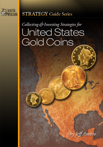 Collecting and Investing Strategies for U.S. Gold Coins, 1st Edition  ISBN:1933990104 Collecting and Investing Strategies for U.S. Gold Coins, Zyrus Press, 1933990101