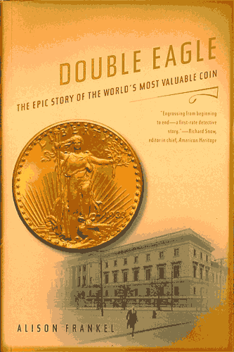 Double Eagle: The Epic Story of the Worlds Most Valuable Coin, 1st Edition  ISBN: Double Eagle: The Epic Story of the Worlds Most Valuable Coin, W. W. Norton, 0393330001